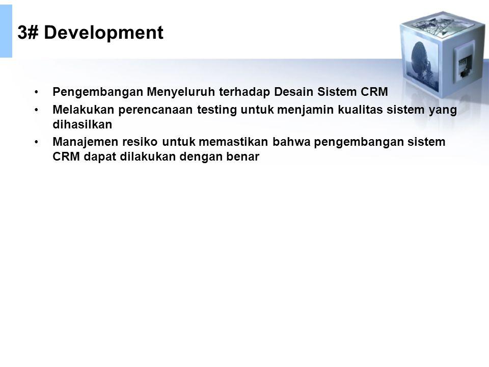 3# Development Pengembangan Menyeluruh terhadap Desain Sistem CRM Melakukan perencanaan testing untuk menjamin kualitas sistem yang dihasilkan Manajem