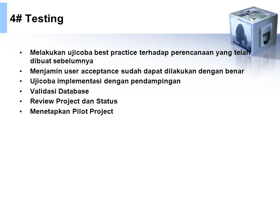 4# Testing Melakukan ujicoba best practice terhadap perencanaan yang telah dibuat sebelumnya Menjamin user acceptance sudah dapat dilakukan dengan benar Ujicoba implementasi dengan pendampingan Validasi Database Review Project dan Status Menetapkan Pilot Project