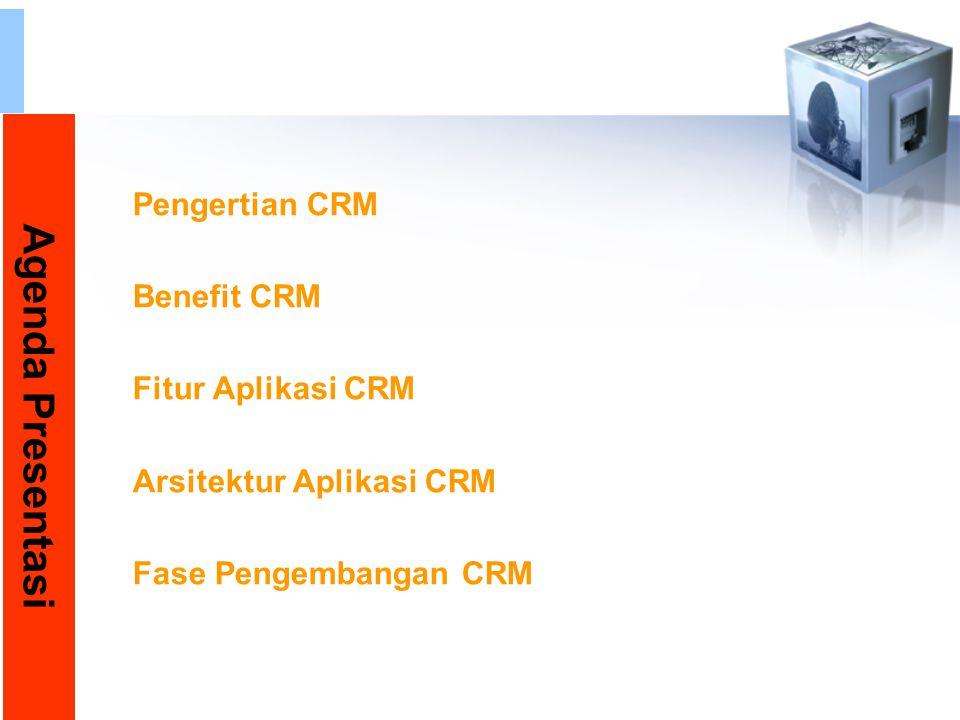Agenda Presentasi Pengertian CRM Benefit CRM Fitur Aplikasi CRM Arsitektur Aplikasi CRM Fase Pengembangan CRM