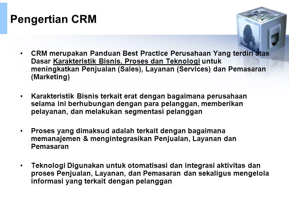 Pengertian CRM CRM merupakan Panduan Best Practice Perusahaan Yang terdiri atas Dasar Karakteristik Bisnis, Proses dan Teknologi untuk meningkatkan Penjualan (Sales), Layanan (Services) dan Pemasaran (Marketing) Karakteristik Bisnis terkait erat dengan bagaimana perusahaan selama ini berhubungan dengan para pelanggan, memberikan pelayanan, dan melakukan segmentasi pelanggan Proses yang dimaksud adalah terkait dengan bagaimana memanajemen & mengintegrasikan Penjualan, Layanan dan Pemasaran Teknologi Digunakan untuk otomatisasi dan integrasi aktivitas dan proses Penjualan, Layanan, dan Pemasaran dan sekaligus mengelola informasi yang terkait dengan pelanggan