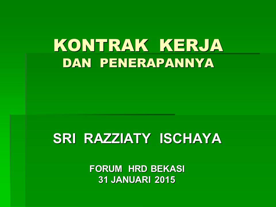 KONTRAK KERJA DAN PENERAPANNYA SRI RAZZIATY ISCHAYA FORUM HRD BEKASI 31 JANUARI 2015