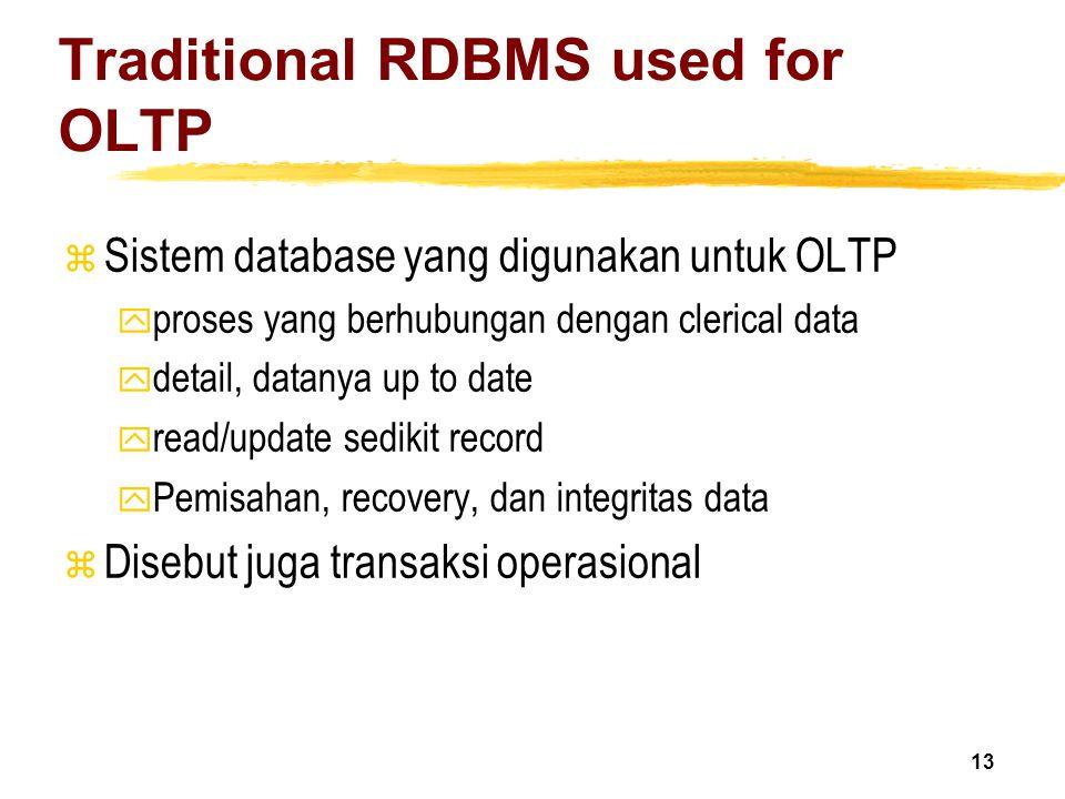 13 Traditional RDBMS used for OLTP z Sistem database yang digunakan untuk OLTP y proses yang berhubungan dengan clerical data y detail, datanya up to