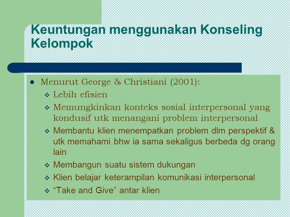 Keuntungan menggunakan Konseling Kelompok Menurut George & Christiani (2001):  Lebih efisien  Memungkinkan konteks sosial interpersonal yang kondusi