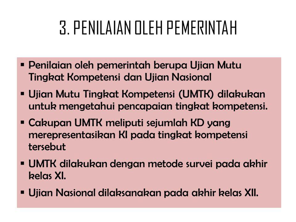 3. PENILAIAN OLEH PEMERINTAH  Penilaian oleh pemerintah berupa Ujian Mutu Tingkat Kompetensi dan Ujian Nasional  Ujian Mutu Tingkat Kompetensi (UMTK