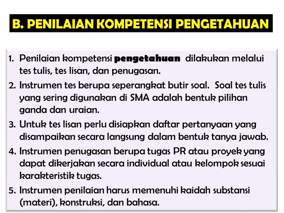 1.Penilaian kompetensi pengetahuan dilakukan melalui tes tulis, tes lisan, dan penugasan. 2.Instrumen tes berupa seperangkat butir soal. Soal tes tuli