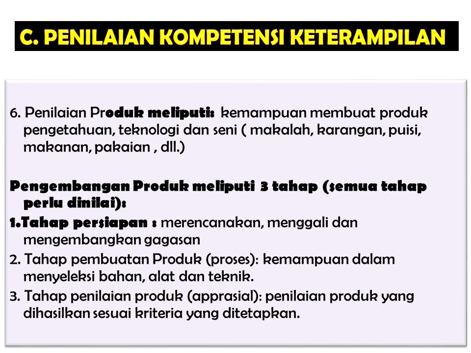 6. Penilaian Pr oduk meliputi: kemampuan membuat produk pengetahuan, teknologi dan seni ( makalah, karangan, puisi, makanan, pakaian, dll.) Pengembang