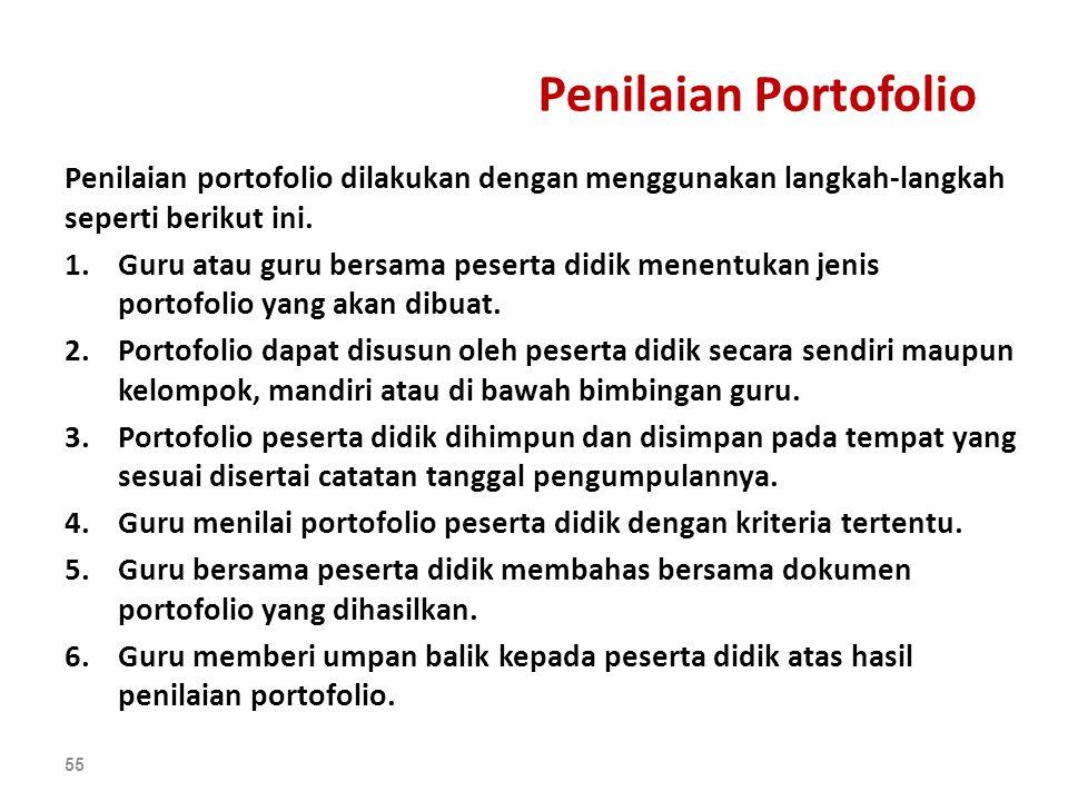 Penilaian Portofolio Penilaian portofolio dilakukan dengan menggunakan langkah-langkah seperti berikut ini. 1.Guru atau guru bersama peserta didik men