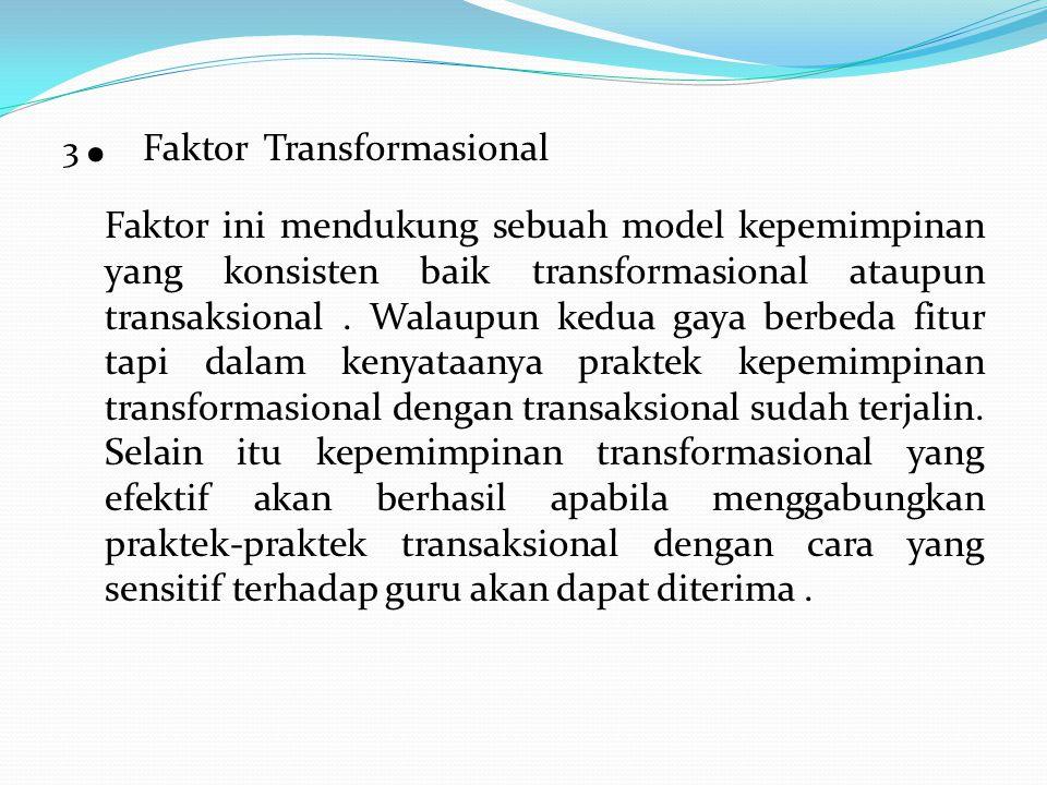 3. Faktor Transformasional Faktor ini mendukung sebuah model kepemimpinan yang konsisten baik transformasional ataupun transaksional. Walaupun kedua g