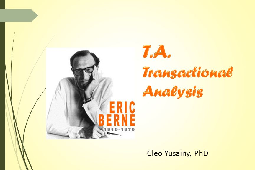 Recommended readings Eric Berne: Games People Play' http://www.ericberne.com/transacti onal-analysis/ Ian Stewart & Vann Joines: TA Today: A New Introduction To Transactional Analysis Thomas A Harris: I m OK, You re OK