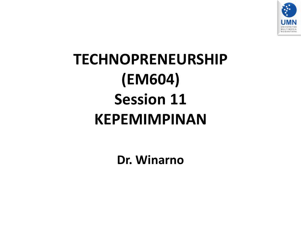 TECHNOPRENEURSHIP (EM604) Session 11 KEPEMIMPINAN Dr. Winarno