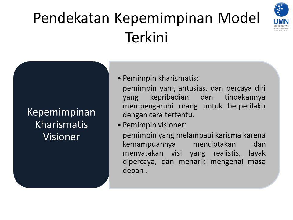 Pendekatan Kepemimpinan Model Terkini Pemimpin kharismatis: pemimpin yang antusias, dan percaya diri yang kepribadian dan tindakannya mempengaruhi ora
