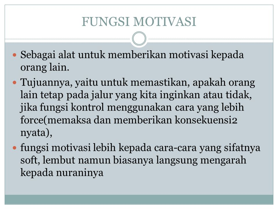 FUNGSI MOTIVASI Sebagai alat untuk memberikan motivasi kepada orang lain. Tujuannya, yaitu untuk memastikan, apakah orang lain tetap pada jalur yang k