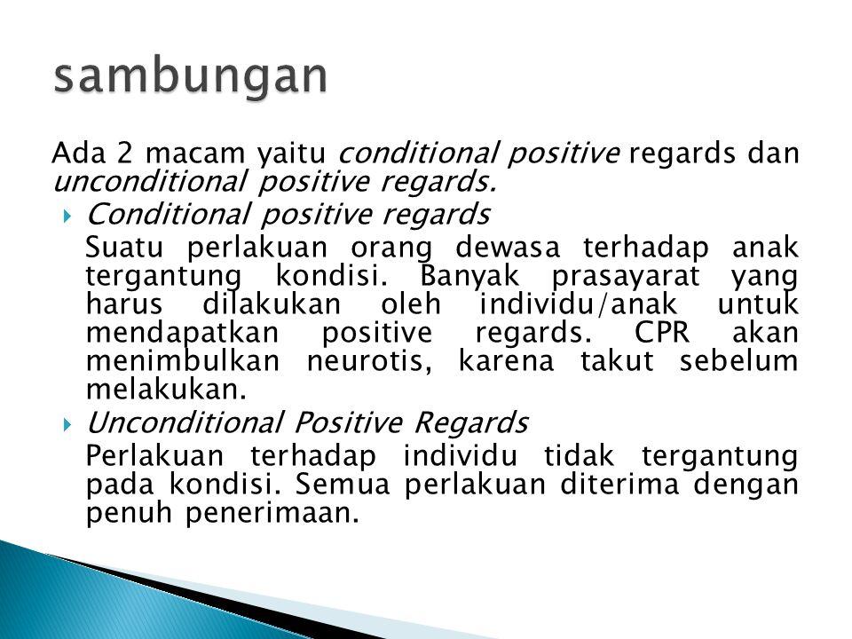 Ada 2 macam yaitu conditional positive regards dan unconditional positive regards.