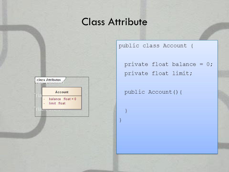 Class Attribute public class Account { private float balance = 0; private float limit; public Account(){ } public class Account { private float balance = 0; private float limit; public Account(){ }