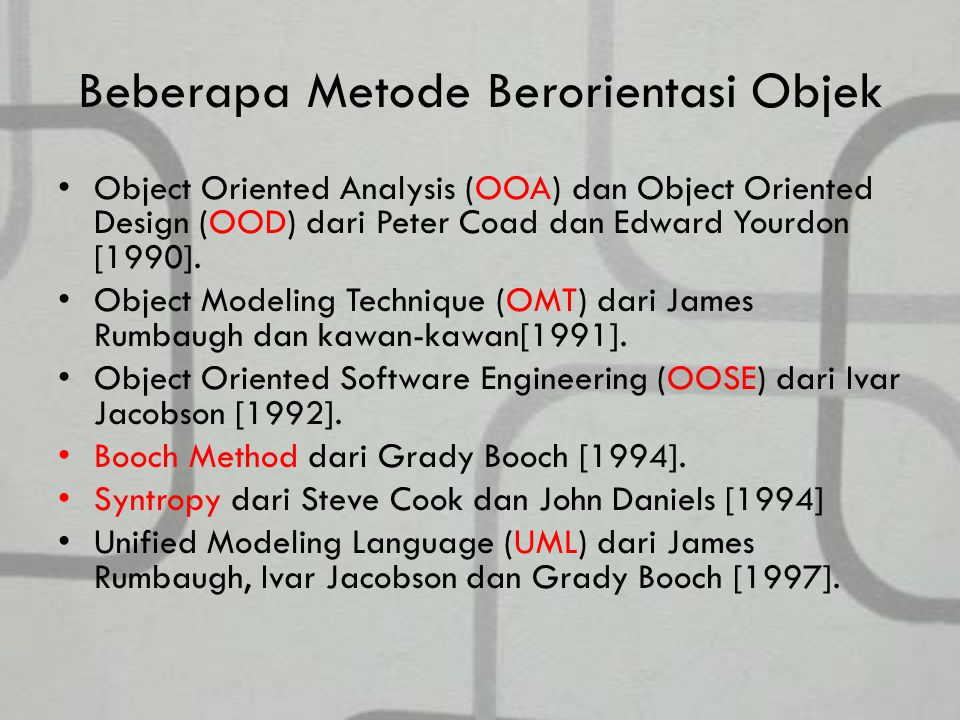 Beberapa Metode Berorientasi Objek Object Oriented Analysis (OOA) dan Object Oriented Design (OOD) dari Peter Coad dan Edward Yourdon [1990].