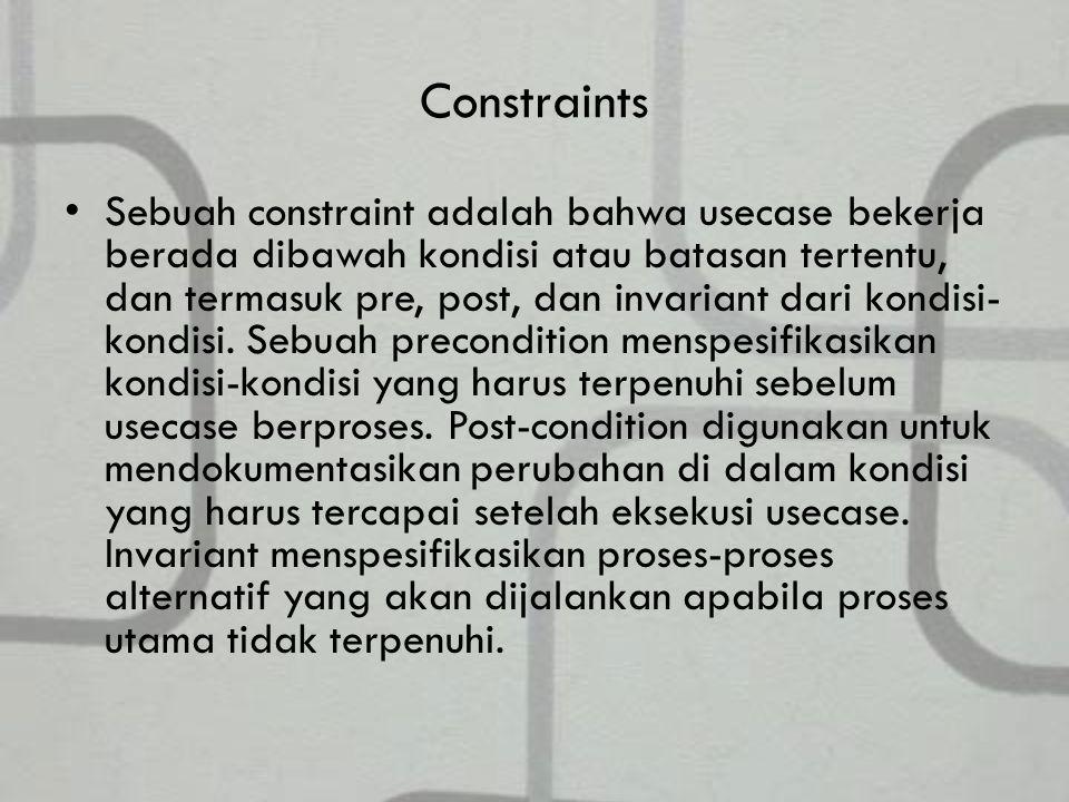 Constraints Sebuah constraint adalah bahwa usecase bekerja berada dibawah kondisi atau batasan tertentu, dan termasuk pre, post, dan invariant dari kondisi- kondisi.