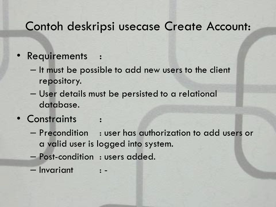 Contoh deskripsi usecase Create Account: Requirements: – It must be possible to add new users to the client repository.
