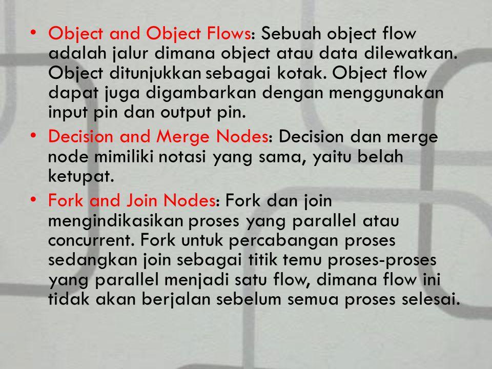 Object and Object Flows: Sebuah object flow adalah jalur dimana object atau data dilewatkan.