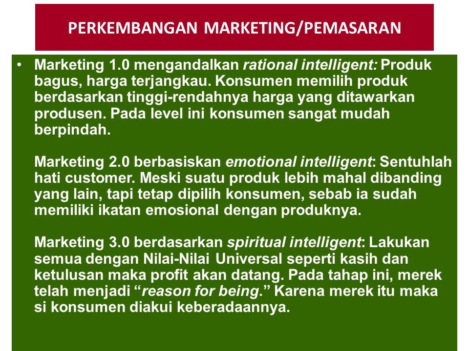 PERKEMBANGAN MARKETING/PEMASARAN Marketing 1.0 mengandalkan rational intelligent: Produk bagus, harga terjangkau. Konsumen memilih produk berdasarkan