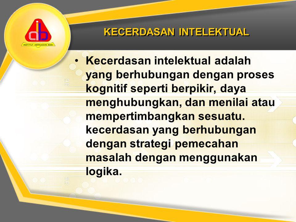 KECERDASAN INTELEKTUAL Kecerdasan intelektual adalah yang berhubungan dengan proses kognitif seperti berpikir, daya menghubungkan, dan menilai atau me
