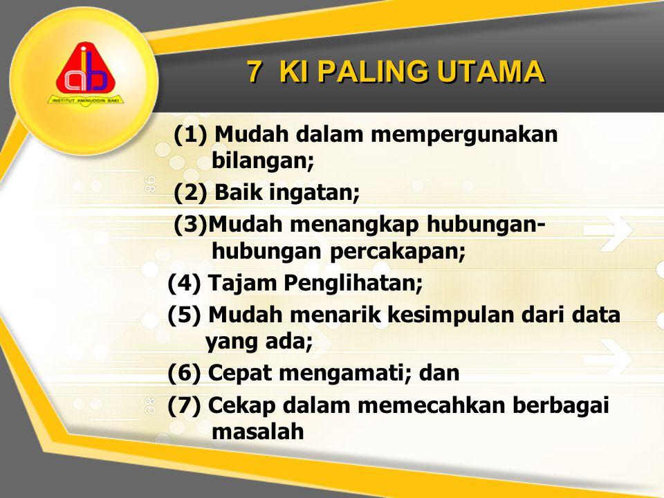7 KI PALING UTAMA (1) Mudah dalam mempergunakan bilangan; (2) Baik ingatan; (3)Mudah menangkap hubungan- hubungan percakapan; (4) Tajam Penglihatan; (