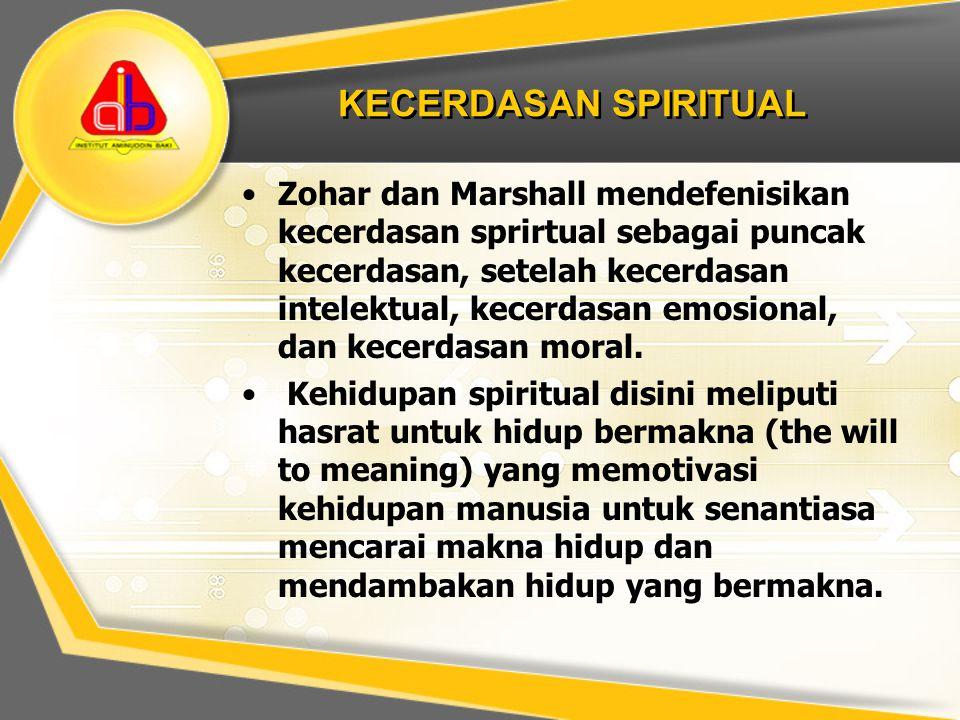 KECERDASAN SPIRITUAL Zohar dan Marshall mendefenisikan kecerdasan sprirtual sebagai puncak kecerdasan, setelah kecerdasan intelektual, kecerdasan emos