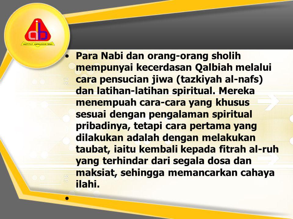 Para Nabi dan orang-orang sholih mempunyai kecerdasan Qalbiah melalui cara pensucian jiwa (tazkiyah al-nafs) dan latihan-latihan spiritual. Mereka men