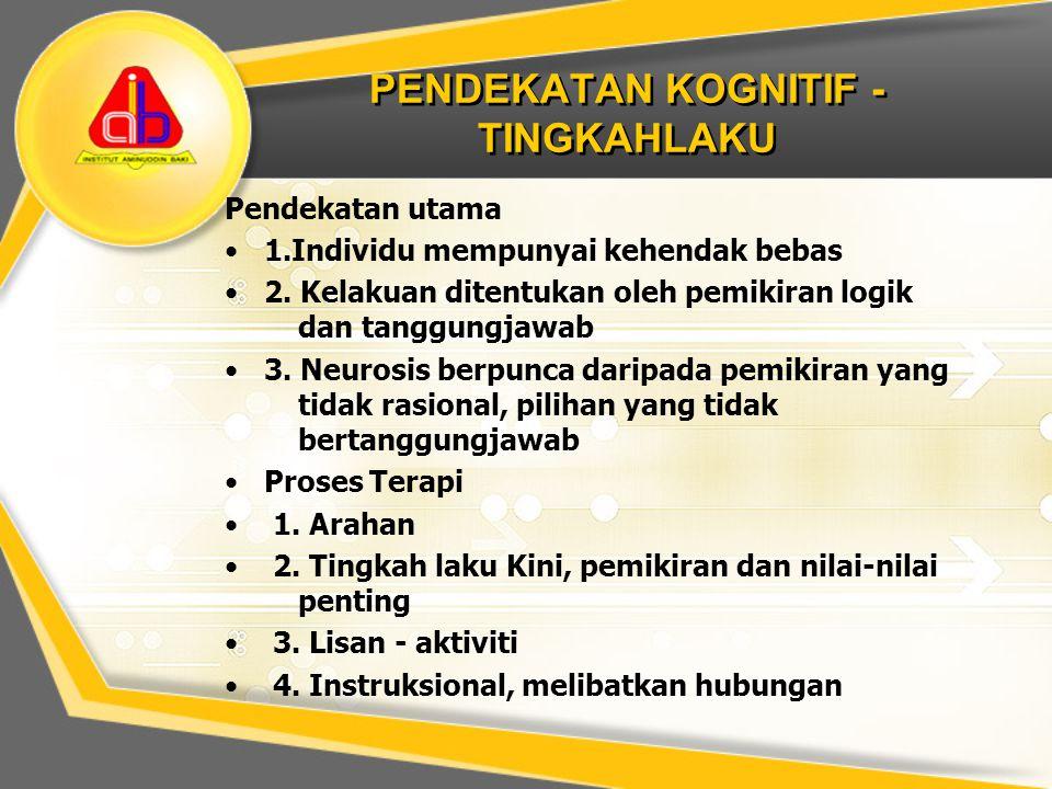 PENDEKATAN KOGNITIF - TINGKAHLAKU Pendekatan utama 1.Individu mempunyai kehendak bebas 2. Kelakuan ditentukan oleh pemikiran logik dan tanggungjawab 3