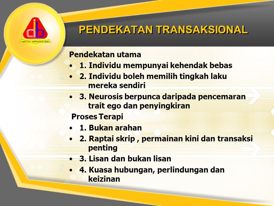 PENDEKATAN TRANSAKSIONAL Pendekatan utama 1. Individu mempunyai kehendak bebas 2. Individu boleh memilih tingkah laku mereka sendiri 3. Neurosis berpu