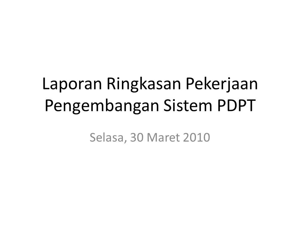 Laporan Ringkasan Pekerjaan Pengembangan Sistem PDPT Selasa, 30 Maret 2010