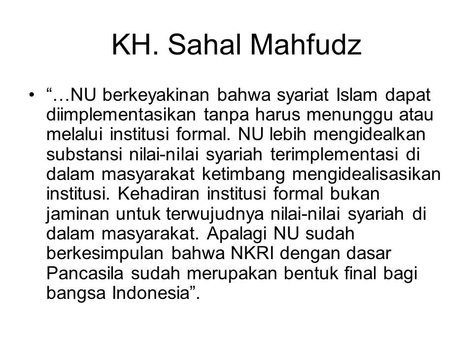 """KH. Sahal Mahfudz """"…NU berkeyakinan bahwa syariat Islam dapat diimplementasikan tanpa harus menunggu atau melalui institusi formal. NU lebih mengideal"""