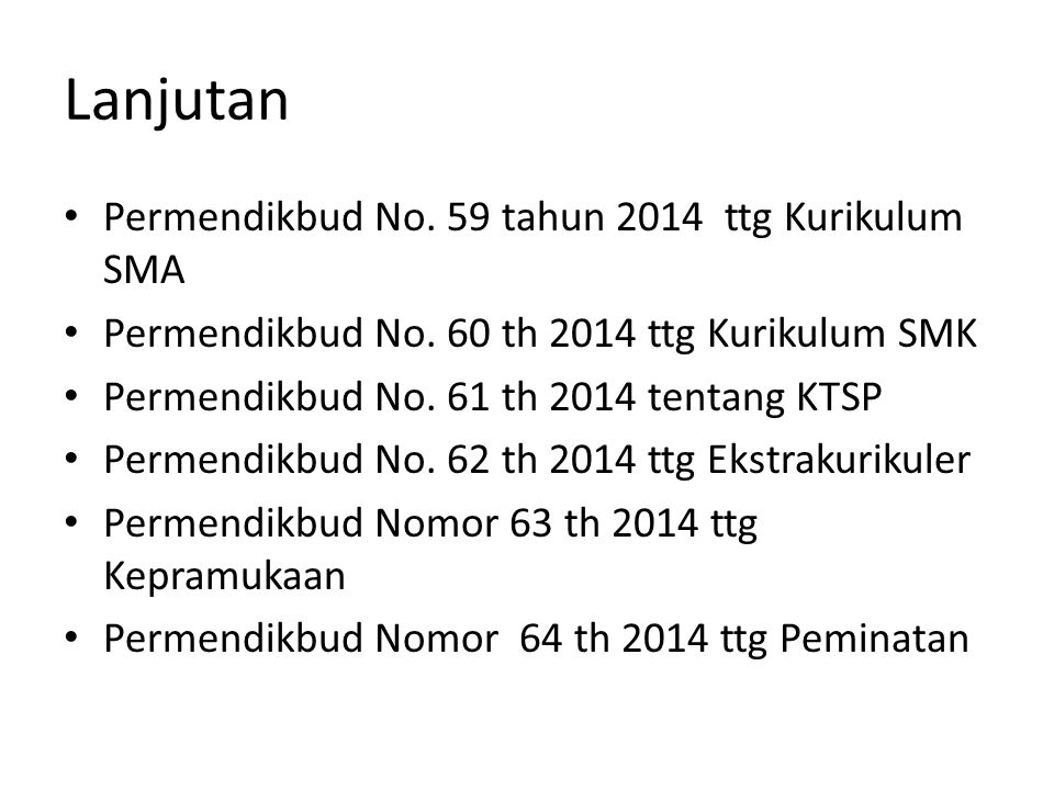 Lanjutan Permendikbud No. 59 tahun 2014 ttg Kurikulum SMA Permendikbud No. 60 th 2014 ttg Kurikulum SMK Permendikbud No. 61 th 2014 tentang KTSP Perme