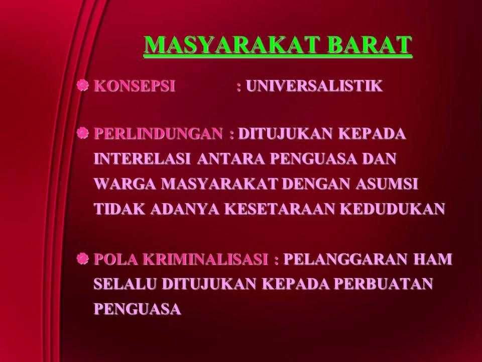 MASYARAKAT BARAT  KONSEPSI : UNIVERSALISTIK  PERLINDUNGAN : DITUJUKAN KEPADA INTERELASI ANTARA PENGUASA DAN WARGA MASYARAKAT DENGAN ASUMSI TIDAK ADA