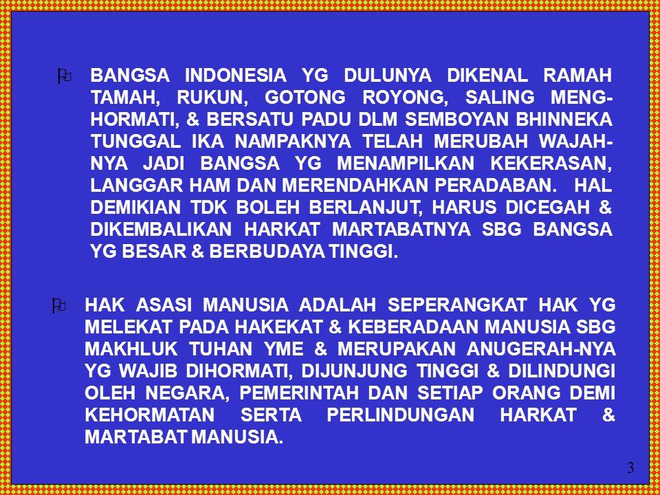  BANGSA INDONESIA YG DULUNYA DIKENAL RAMAH TAMAH, RUKUN, GOTONG ROYONG, SALING MENG- HORMATI, & BERSATU PADU DLM SEMBOYAN BHINNEKA TUNGGAL IKA NAMPAK