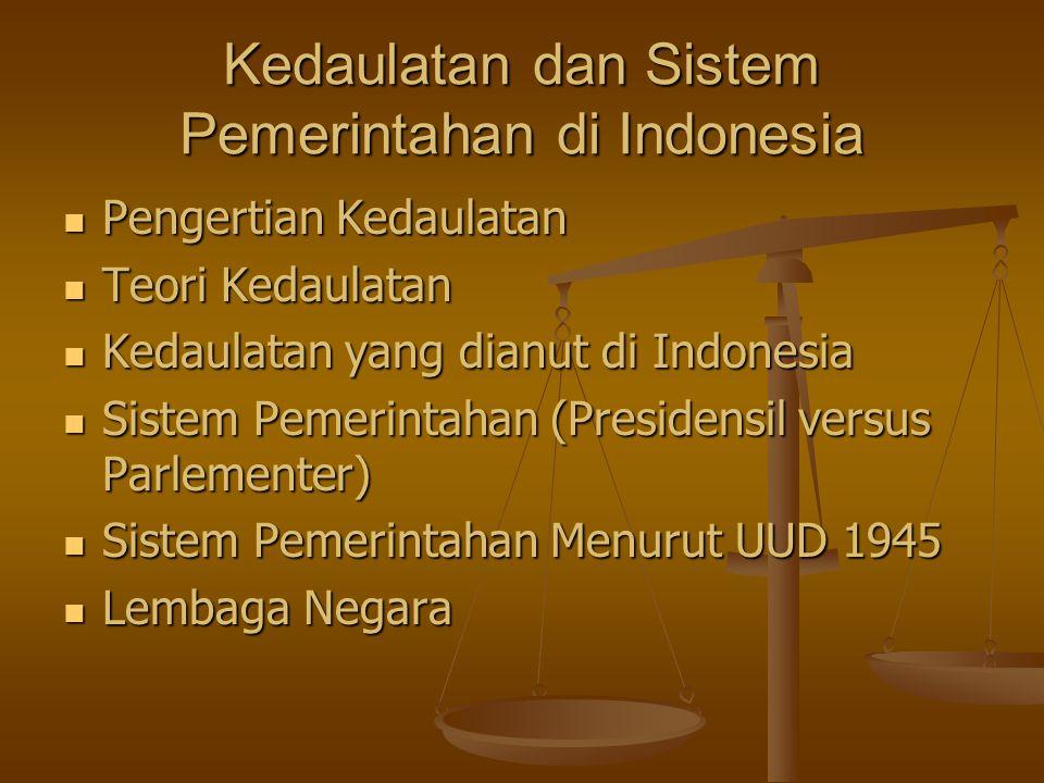 Kedaulatan dan Sistem Pemerintahan di Indonesia Pengertian Kedaulatan Pengertian Kedaulatan Teori Kedaulatan Teori Kedaulatan Kedaulatan yang dianut d