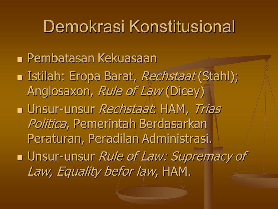 Demokrasi Konstitusional Pembatasan Kekuasaan Pembatasan Kekuasaan Istilah: Eropa Barat, Rechstaat (Stahl); Anglosaxon, Rule of Law (Dicey) Istilah: E