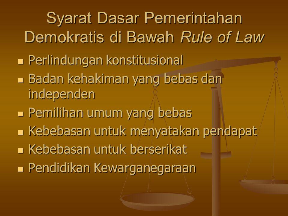 Syarat Dasar Pemerintahan Demokratis di Bawah Rule of Law Perlindungan konstitusional Badan kehakiman yang bebas dan independen Pemilihan umum yang bebas Kebebasan untuk menyatakan pendapat Kebebasan untuk berserikat Pendidikan Kewarganegaraan