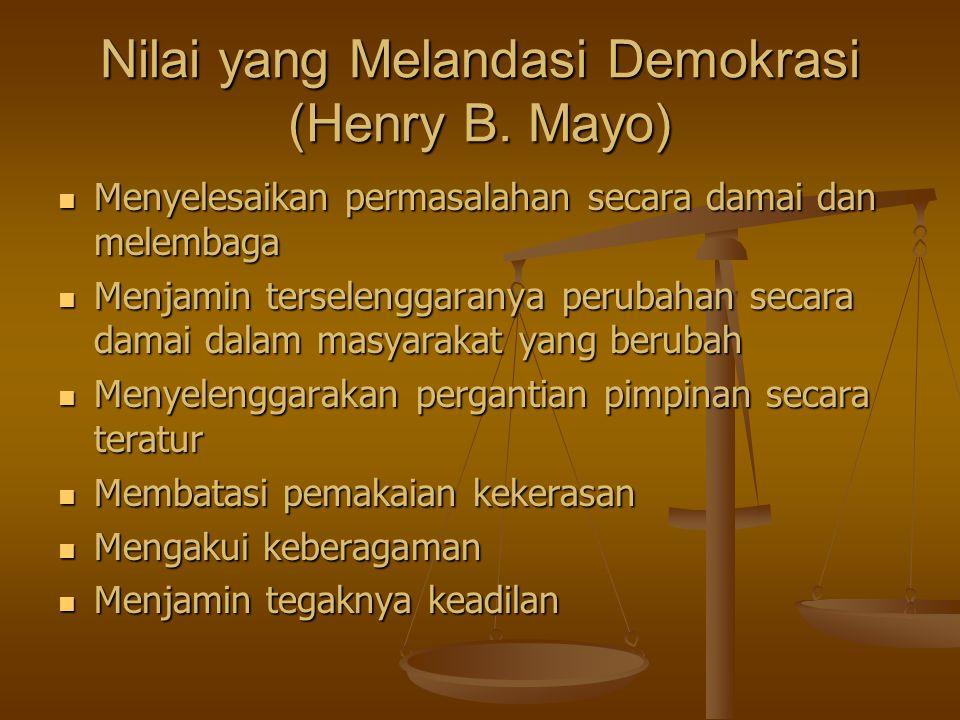 Nilai yang Melandasi Demokrasi (Henry B. Mayo) Menyelesaikan permasalahan secara damai dan melembaga Menyelesaikan permasalahan secara damai dan melem