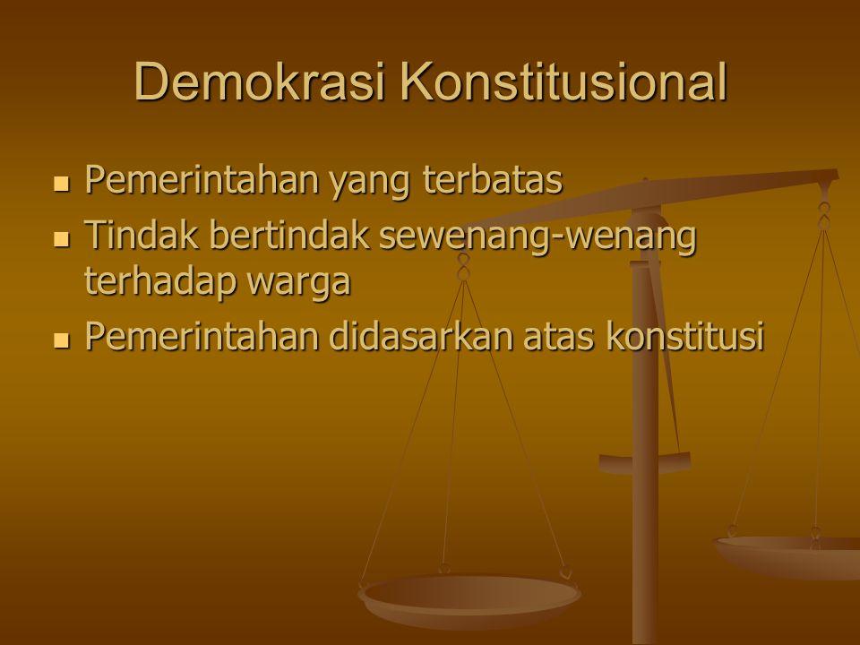 Demokrasi Konstitusional Pemerintahan yang terbatas Pemerintahan yang terbatas Tindak bertindak sewenang-wenang terhadap warga Tindak bertindak sewenang-wenang terhadap warga Pemerintahan didasarkan atas konstitusi Pemerintahan didasarkan atas konstitusi