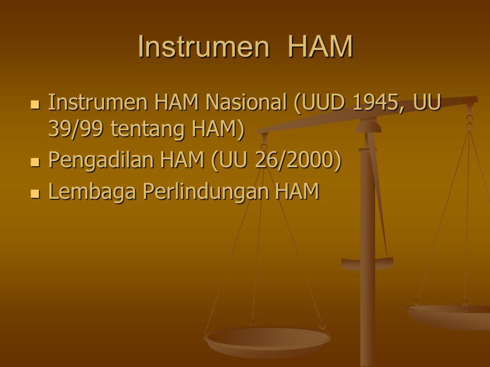 Instrumen HAM Instrumen HAM Nasional (UUD 1945, UU 39/99 tentang HAM) Instrumen HAM Nasional (UUD 1945, UU 39/99 tentang HAM) Pengadilan HAM (UU 26/20