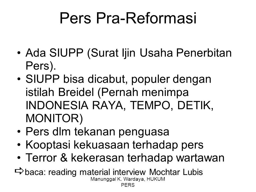 Manunggal K. Wardaya, HUKUM PERS Pers Pra-Reformasi Ada SIUPP (Surat Ijin Usaha Penerbitan Pers). SIUPP bisa dicabut, populer dengan istilah Breidel (