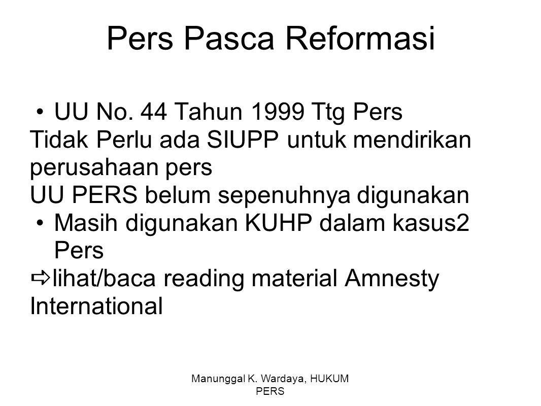 Manunggal K. Wardaya, HUKUM PERS Pers Pasca Reformasi UU No. 44 Tahun 1999 Ttg Pers Tidak Perlu ada SIUPP untuk mendirikan perusahaan pers UU PERS bel