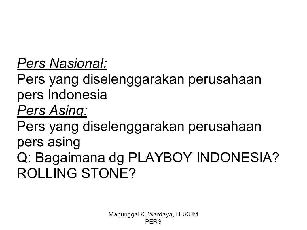 Manunggal K. Wardaya, HUKUM PERS Pers Nasional: Pers yang diselenggarakan perusahaan pers Indonesia Pers Asing: Pers yang diselenggarakan perusahaan p