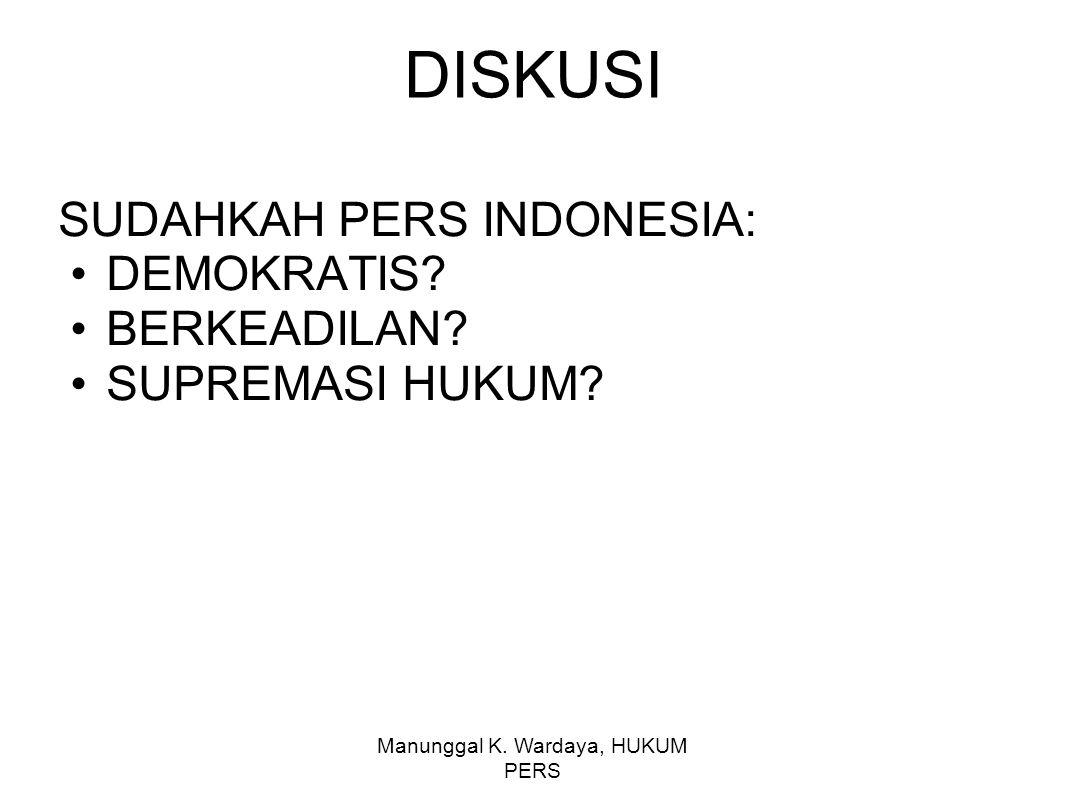 Manunggal K. Wardaya, HUKUM PERS DISKUSI SUDAHKAH PERS INDONESIA: DEMOKRATIS? BERKEADILAN? SUPREMASI HUKUM?