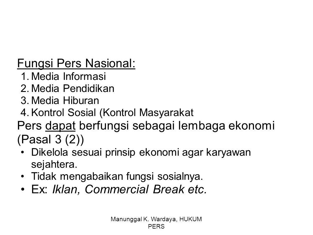 Manunggal K. Wardaya, HUKUM PERS Fungsi Pers Nasional: 1.Media Informasi 2.Media Pendidikan 3.Media Hiburan 4.Kontrol Sosial (Kontrol Masyarakat Pers