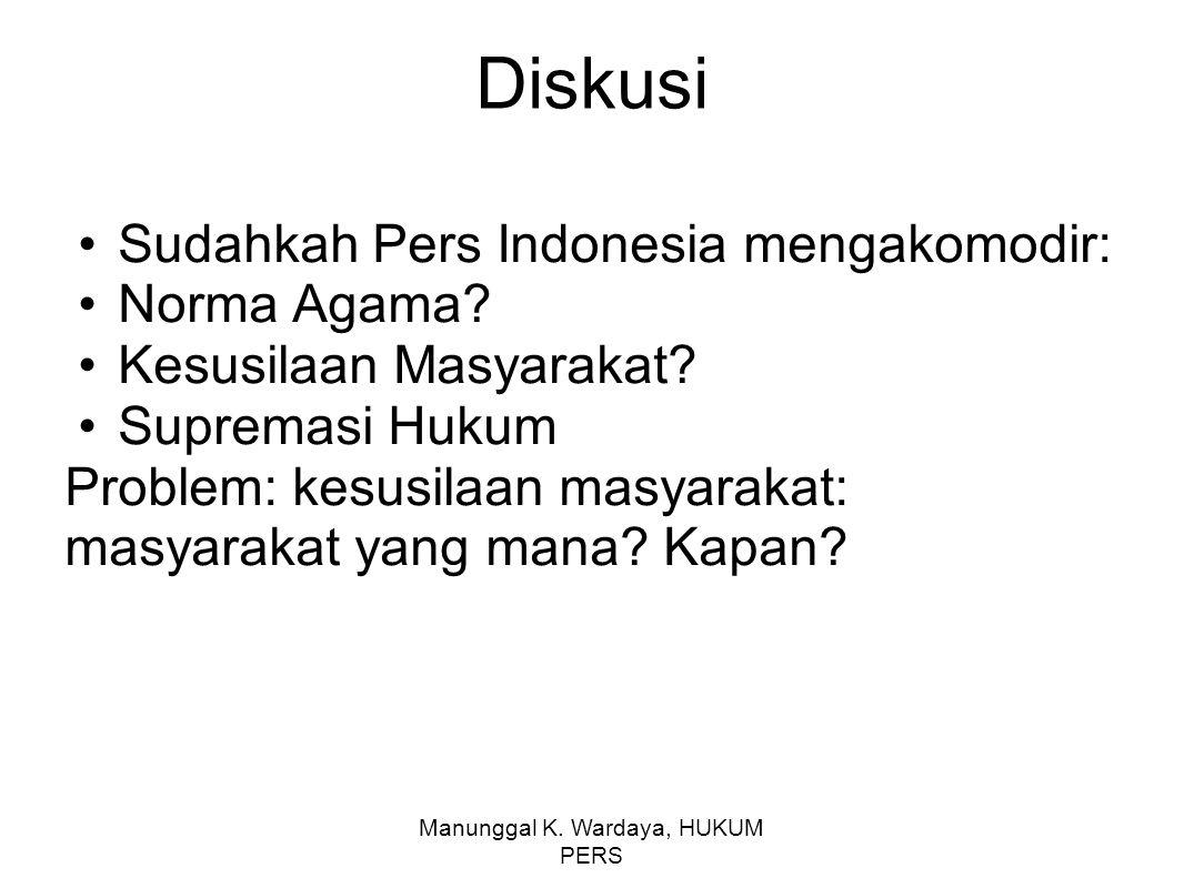 Manunggal K. Wardaya, HUKUM PERS Diskusi Sudahkah Pers Indonesia mengakomodir: Norma Agama? Kesusilaan Masyarakat? Supremasi Hukum Problem: kesusilaan