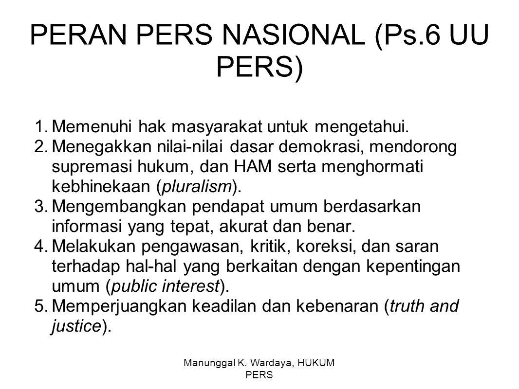 Manunggal K. Wardaya, HUKUM PERS PERAN PERS NASIONAL (Ps.6 UU PERS) 1.Memenuhi hak masyarakat untuk mengetahui. 2.Menegakkan nilai-nilai dasar demokra