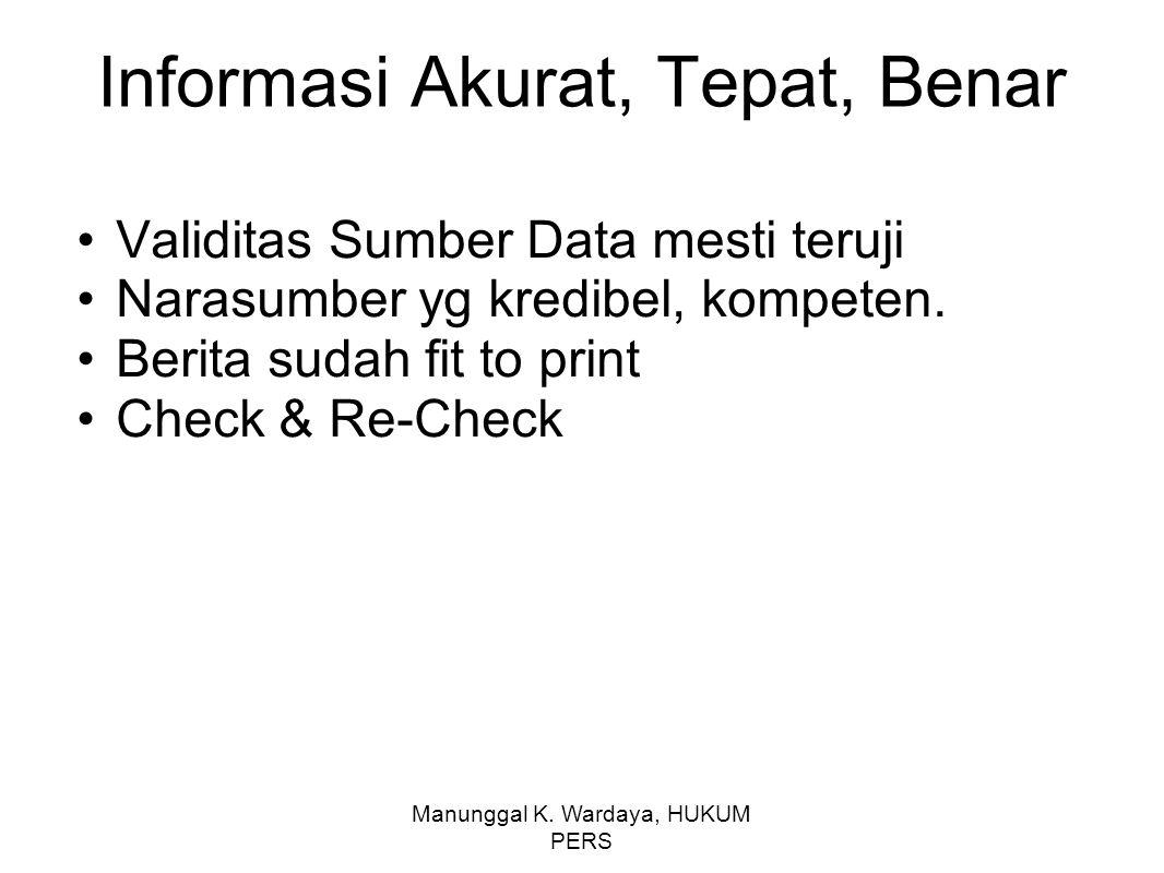 Manunggal K. Wardaya, HUKUM PERS Informasi Akurat, Tepat, Benar Validitas Sumber Data mesti teruji Narasumber yg kredibel, kompeten. Berita sudah fit