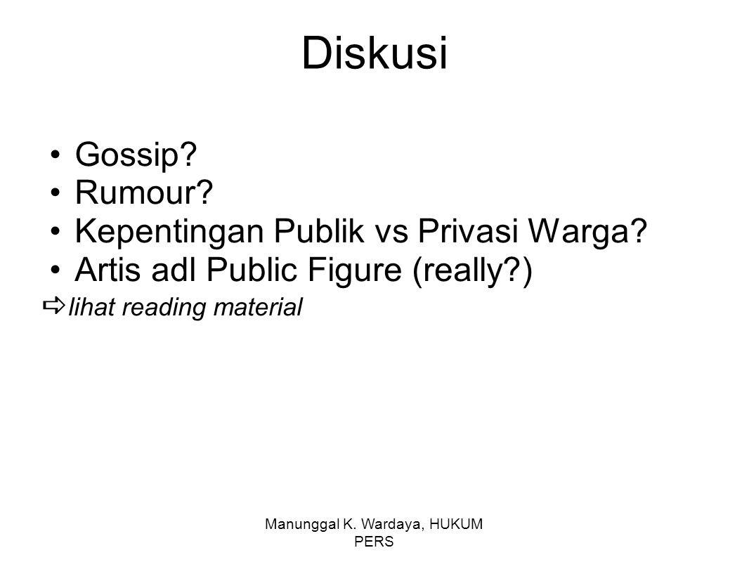 Manunggal K. Wardaya, HUKUM PERS Diskusi Gossip? Rumour? Kepentingan Publik vs Privasi Warga? Artis adl Public Figure (really?)  lihat reading materi