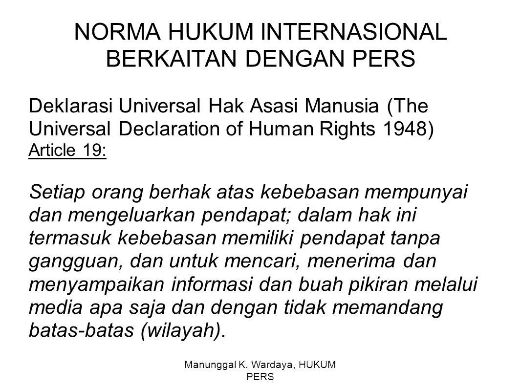 Manunggal K. Wardaya, HUKUM PERS NORMA HUKUM INTERNASIONAL BERKAITAN DENGAN PERS Deklarasi Universal Hak Asasi Manusia (The Universal Declaration of H